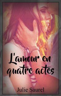 {Nouvelle} L'amour en quatre actes {Terminée} cover