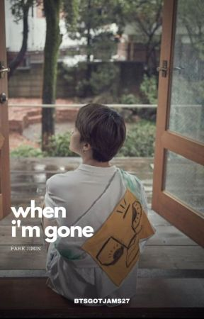 When I'm Gone (Jimin x Reader) by btsgotjams27