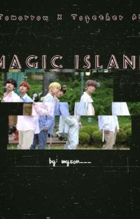 MAGIC ISLAND (TOMORROW X TOGETHER AU) by myson___