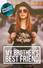 My Brother's Best Friend- EDITED by sheywhite