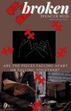 Broken {Spencer Reid x Reader} by bbeautifulchaos