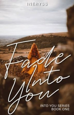 Fade Into You (Book 1 of Into You Trilogy) by Ineryss