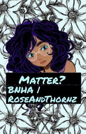 Matter? | BNHA by RoseAndThornz