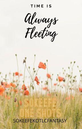 Time is Always Fleeting - SoKeefe One Shots by SoKeefeKotlcFantasy