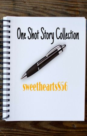 One Shot Story Collection by sweethearts856