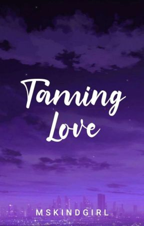 Taming Love (Completed)  by MsKindGirl