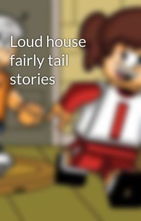 Loud house fairly tail stories by kirbyNintendo