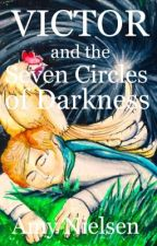 Victor and the Seven Circles of Darkness by Amy4142