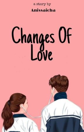 Changes Of Love [On Going] by anisasawiah