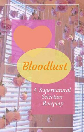 ♚Blood Lust♚《A Supernatural Selection RP》CLOSED by Averageghost