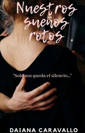Nuestros sueños rotos - Daiana Caravallo by DaianaOficial