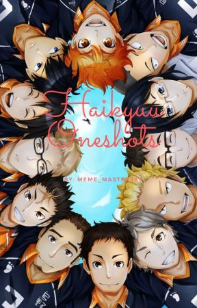Haikyuu Oneshots  (x reader only) by Meme_master987