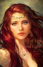 Elf of Fire and Light (Book 1 Fire) Hobbit/LOTR Fan-Fic by SexyBitch99