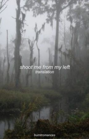 shoot me from my left || italian translation by burntromances