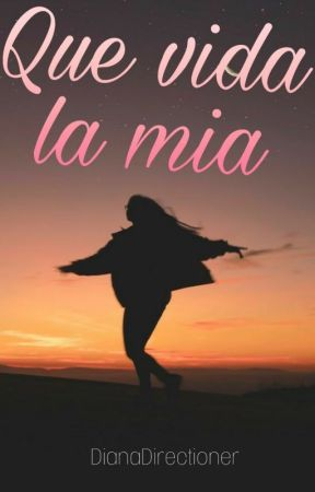 Que vida la mía by DianaDirectioner06
