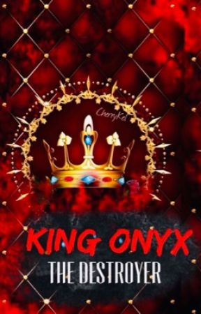 KING ONYX { THE DESTROYER} {BOOK 3} by cherrykel