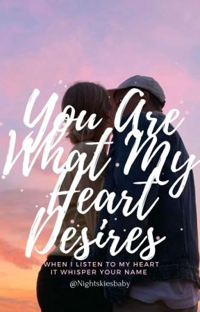 You Are What My Heart Desires  by Nightskiesbaby