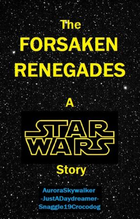 The Forsaken Renegades: A Star Wars Story by AuroraSkywalker