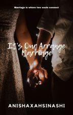 It's Our Arrange Marriage by AnishaxAhsinashi