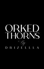 ORKED THORNS ✔️ by Drizellla