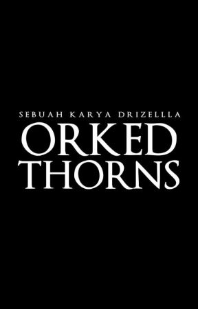 ORKED THORNS ✔ by Drizellla