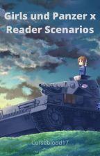 Girls und Panzer x Reader Scenarios [DISCONTINUED]  by Curseblood17