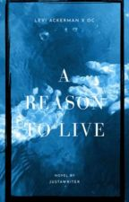 A Reason to Live - Levi Ackerman x OC by tiredofeverthing