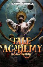 Tale Academy: The Hidden Identity by Lady_Edarie