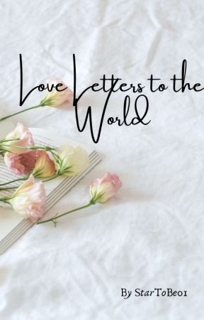 Love Letters to the World by StarToBe01