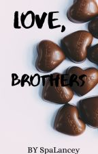 LOVE, BROTHERS by SPALANCEY