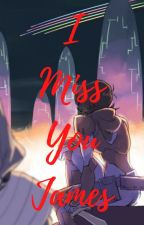 I miss you James by s715116