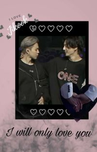 I will Only Love You...(Jikook FF)   - COMPLETED-  cover