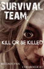Survival Team: Kill Or Be Killed (**On Hold**) by MelonyLynn