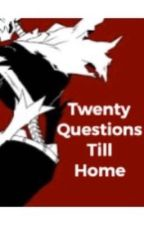Twenty Questions Till Home by CurrentlyGay