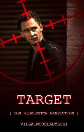 TARGET [Tom Hiddleston Fanfiction] by villainousladyloki