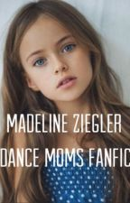 Madeline Ziegler| Dance Moms fanfic by DancemomsPotter