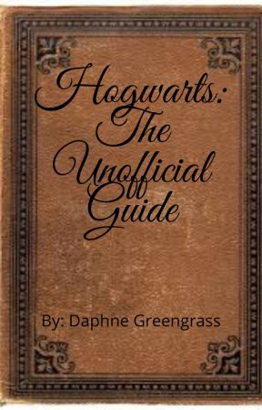 Hogwarts: The Unofficial Guide by Blonde_Slytherin