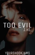 TOO EVIL [J.HS X Reader] by YourShookJams