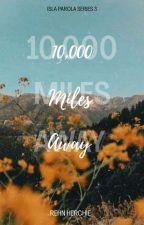 10,000 Miles Away (Isla Parola Series #3) by marenggqtt