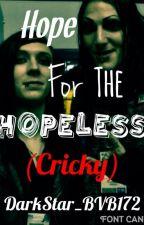 Hope For The Hopeless (Cricky) by DarkStar_BVB172