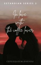 Estandian Series # 2 (I'm in love with the coffee lover) by coffeequeenloveyou