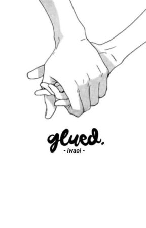 GLUED | iwaoi. by toxrulct