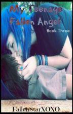 My Teenage Fallen Angel (Book Three) by FallenStarXOXO