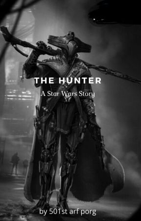 The Hunter A Star Wars Story by 501starfporg