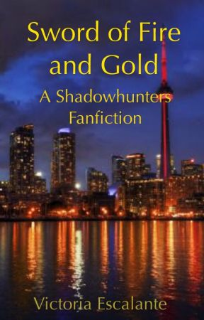 Sword of Fire and Gold (A Shadowhunters Fan-fiction) by FanFic_Vikk