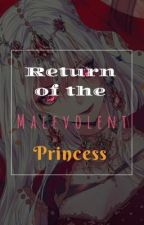 Return of the Malevolent Princess by Kiara_Shin