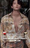 🍷-You're really crazy!'🥂'MAFYA JJK¬🍸 cover