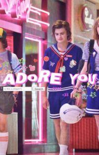 adore you ,  steve harrington x reader ˢ³ cover
