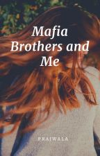 Mafia Brothers and Me by IdiotHarryPotterNerd