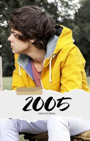 2005 (A Harry Styles Fan Fiction) by checkyestrisha